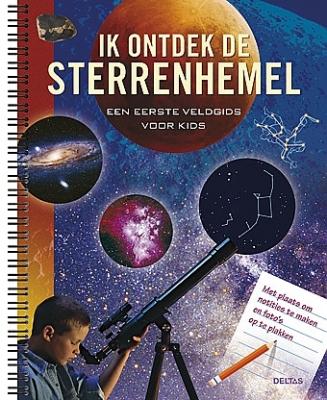 Ik ontdek de sterrenhemel - Een eerste veldgids voor kids   10 - 12 jaar